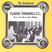 Claude Thornhill & His Orchestra: The Uncollected Claude Thornhill & His Orchestra