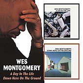 Wes Montgomery: A Day in the Life/Down Here on the Ground