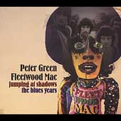 Fleetwood Mac: Jumping at Shadows: The Blues Years