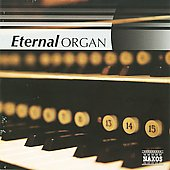 Eternal Organ - Bach, Dupr&eacute;, Mendelssohn, Mozart, Brahms, Buxtehude, etc
