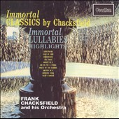 Frank Chacksfield & His Orchestra/Frank Chacksfield: Immortal Classics by Chacksfield / Highlights from Immortal Lullabies