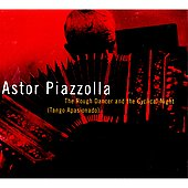 Astor Piazzolla: The Rough Dancer and the Cyclical Night [Nonesuch]