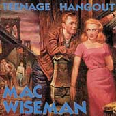 Mac Wiseman: Teenage Hangout