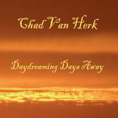 Chad Van Herk: Daydreaming Days Away [Digipak]