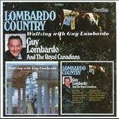Guy Lombardo/Guy Lombardo & His Royal Canadians/The Royal Canadians: LombardoCountry/Waltzing With Guy Lombardo