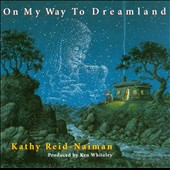 Kathy Reid-Naiman: On My Way To Dreamland