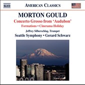 Morton Gould: Concerto Grosso from 'Audubon'; Formations; Cinerama Holiday / Jeffrey Silberschlag, trumpet