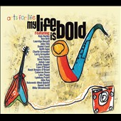 Arts For Life: Arts For Life: My Life is Bold [Digipak]
