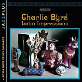 Charlie Byrd: Latin Impressions/Bossa Nova Pelos Passaros