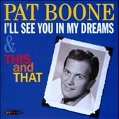 Pat Boone: I'll See You In My Dreams and This and That *