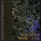 Bob Gluck/Aruán Ortiz: Textures and Pulsations