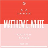 Matthew E. White: Big Inner
