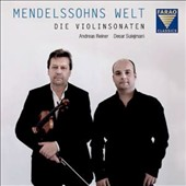 Mendelssohn's World - The Violin Sonatas (3) / Andreas Reiner, violin; Desar Sulejmani, piano