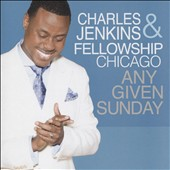 Charles Jenkins/Charles Jenkins & Fellowship Chicago: Any Given Sunday