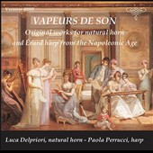 Vapeurs de Son: Original works for natural horn and Érard harp from the Napoleonic Age - Works by Boïeldieu, Naderman, Paisello et al. / Luca Delpriori, natural horn; Paola Perrucci, Érard harp