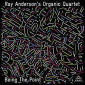 Ray Anderson's Organic Quartet: Being the Point [6/9]