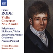 Pierre Rode (1774-1830): Violin Concertos Nos. 2 & 8; Introduction & Variations on a Tyrolean Air / Friedemann Eichhorn, violin; Jena PO; Nicolás Pasquet
