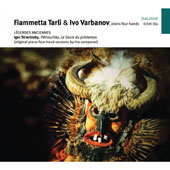 Légendes Ancinennes: Igor Stravinsky: Pétrouchka; La Sacre du Printemps (original piano four-hand versions by the composer) / Fiammetta Tarli & Ivo Varbanov, piano 4-hands