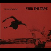 Orson Hentschel: Feed the Tape [Digipak]
