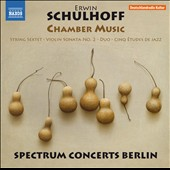 Erwin Schulhoff: Chamber Music - String Sextet, Op. 45; Violin Sonata No. 2; Violin Cello Duo; Five Jazz Etudes / Spectrum Concerts Berlin, Frank S. Dodge