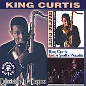 King Curtis: Have Tenor Sax, Will Blow/Live at Small's Paradise