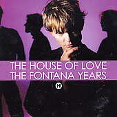 The House of Love: The Fontana Years