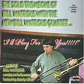 Bill Watrous: I'll Play for you