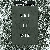 The Shaky Hands: Let It Die *