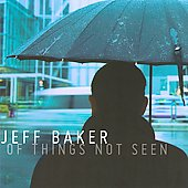 Jeff Baker: Of Things Not Seen *