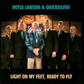 Doyle Lawson/Doyle Lawson & Quicksilver/Quicksilver: Light on My Feet, Ready to Fly