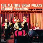 Frankie Yankovic: The All Time Great Polkas: Frankie Yankovic Plays in Person