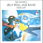 Ted Shafer's Jelly Roll Jazz Band: Ted Shafer's Jelly Roll Jazz Band Takes Off