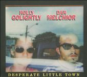 Dan Melchior/Holly Golightly: Desperate Little Town [Digipak]