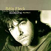 Béla Fleck/Béla Fleck & the Flecktones (Group): Tales from the Acoustic Planet