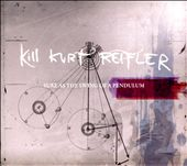 Kurt Reifler/Kill Kurt Reifler: Sure As The Swing Of A Pendulum [Digipak]