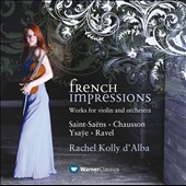 French Impressions: Works for Violin and Orchestra by Saint-Saens, Ysaye, Chausson, Ravel / Rachel Kolly d'Alba, violin