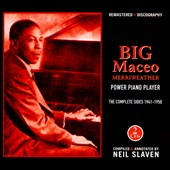 Big Maceo Merriweather: Power Piano Player: The Complete Sides 1941-1950 *