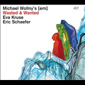 Michael Wollny/Eva Kruse/Eric Schaefer/Michael Wollny's [Em]: Wasted & Wanted [Digipak]