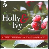 John McDermott (Scotland): The  Holly & the Ivy: A Celtic Christmas With John McDermott