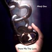 Marji Dee: Show Me the Love