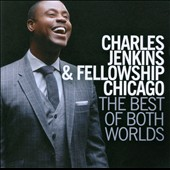 Charles Jenkins/Fellowship Chicago: The  Best of Both Worlds *