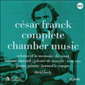 Franck: Complete Chamber Music / David Lively: piano; Tatiana Samouil: violin; Justus Grimm: cello et al.