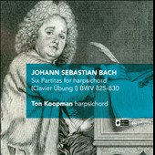Bach: Six Partitas for Harpsichord (Clavier &Uuml;bung I) BWV 825-830 / Ton Koopman: harpsichord