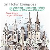 Ein Hofer Koenigspaar: The Organ in St. Marien und St. Michaelis - works by Purcell, Mendelssohn, Bach, Brahms, Dvorak et al. / Georg Stanek & Ludger Stuhlmeyer, organ