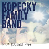 Kopecky Family Band: Kids Raising Kids [Digipak]