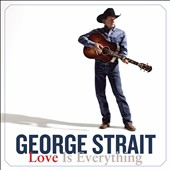 George Strait: Love Is Everything