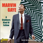Marvin Gaye: A Stubborn Kind of Fellow: From the Beginning 1957-1962