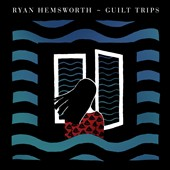 Ryan Hemsworth: Guilt Trips [Digipak]