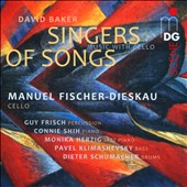 David Baker (b.1931): Singers of Songs, Weavers of Dreams; Cello Sonata; Suite for cello & Jazz Trio / Manuel Fischer-Dieskau, cello