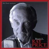 Ray Price: Beauty Is. The Final Sessions [Digipak]